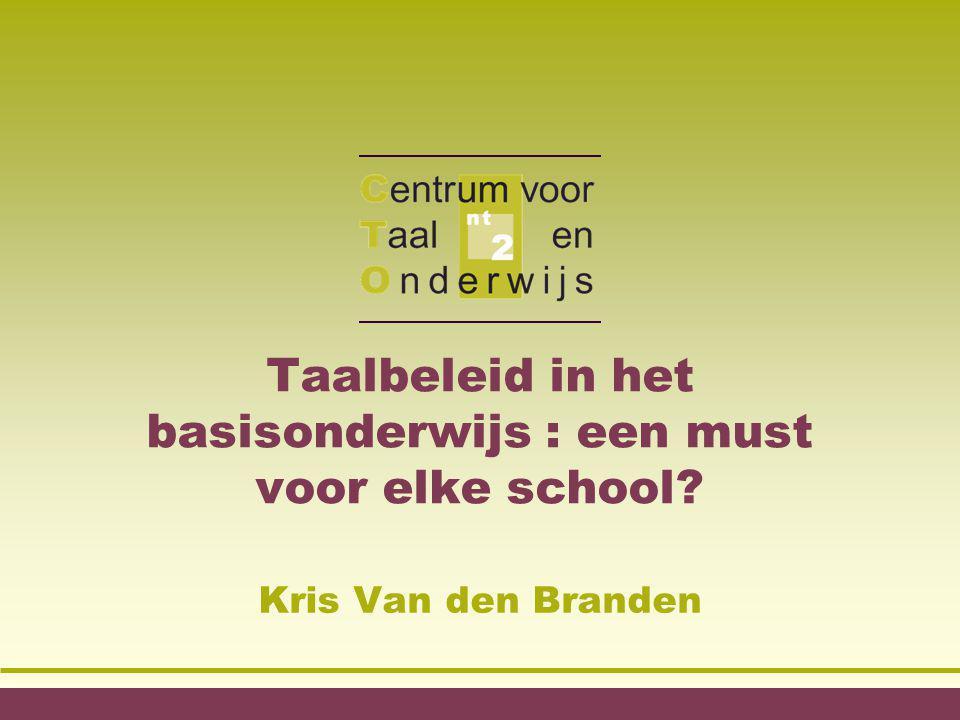 Taalbeleid in het basisonderwijs : een must voor elke school? Kris Van den Branden