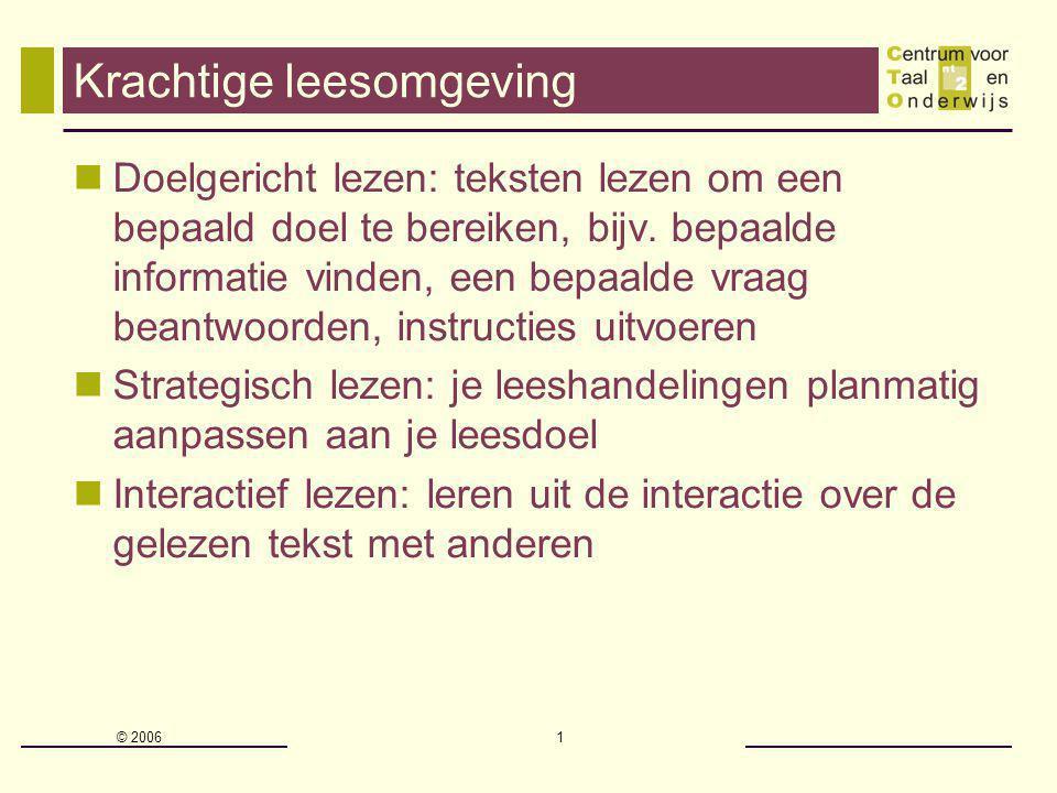 © 2006 1 Krachtige leesomgeving Doelgericht lezen: teksten lezen om een bepaald doel te bereiken, bijv.