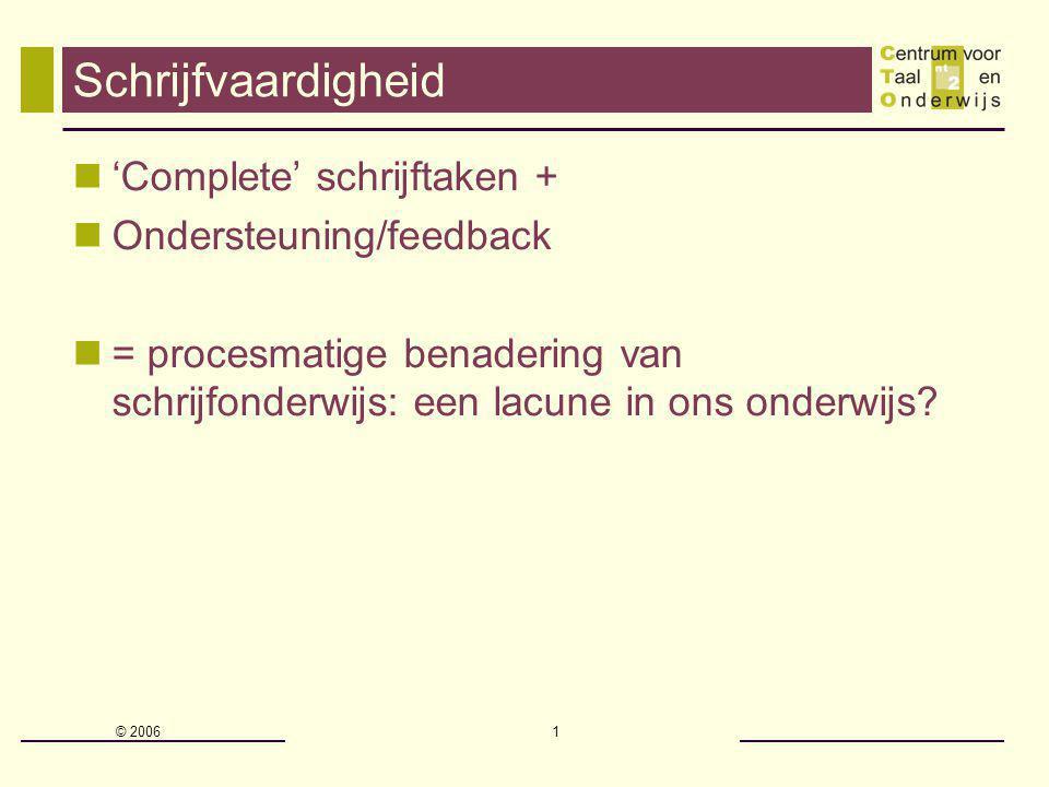 © 2006 1 Schrijfvaardigheid 'Complete' schrijftaken + Ondersteuning/feedback = procesmatige benadering van schrijfonderwijs: een lacune in ons onderwijs?