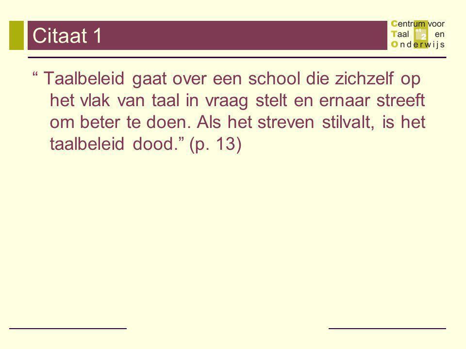 Citaat 1 Taalbeleid gaat over een school die zichzelf op het vlak van taal in vraag stelt en ernaar streeft om beter te doen.