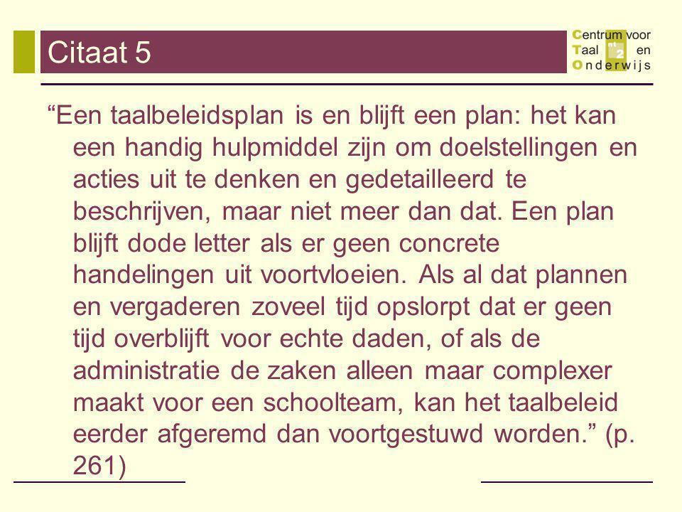 Citaat 5 Een taalbeleidsplan is en blijft een plan: het kan een handig hulpmiddel zijn om doelstellingen en acties uit te denken en gedetailleerd te beschrijven, maar niet meer dan dat.