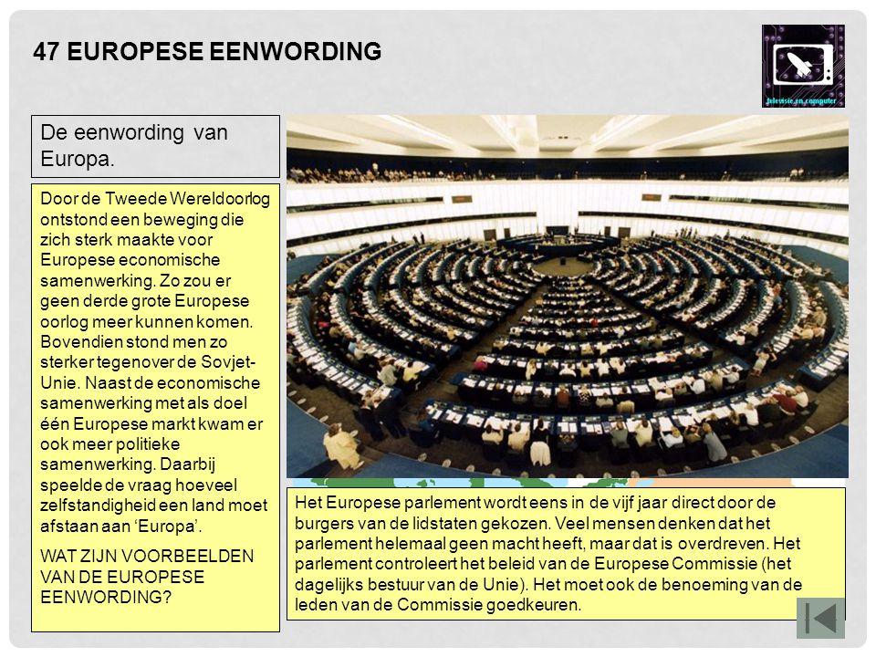 47 EUROPESE EENWORDING Het begin van de Europese Unie was de oprichting van de Europese Economische Gemeenschap (EEG) van zes landen in 1957 (de Benel