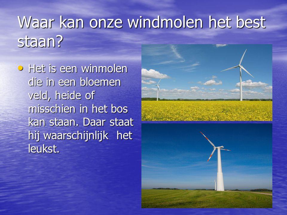 Waar moet onze windmolen van gemaakt worden.