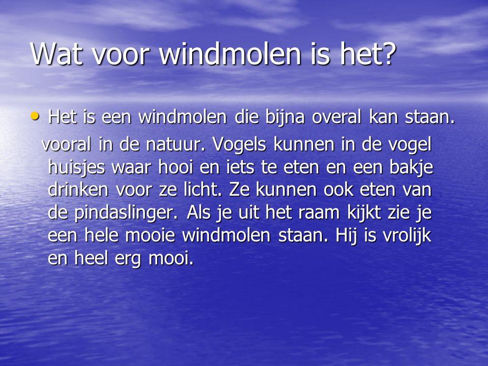 Waarom zo'n windmolen. Wij wouden een winmolen maken voor de natuur.