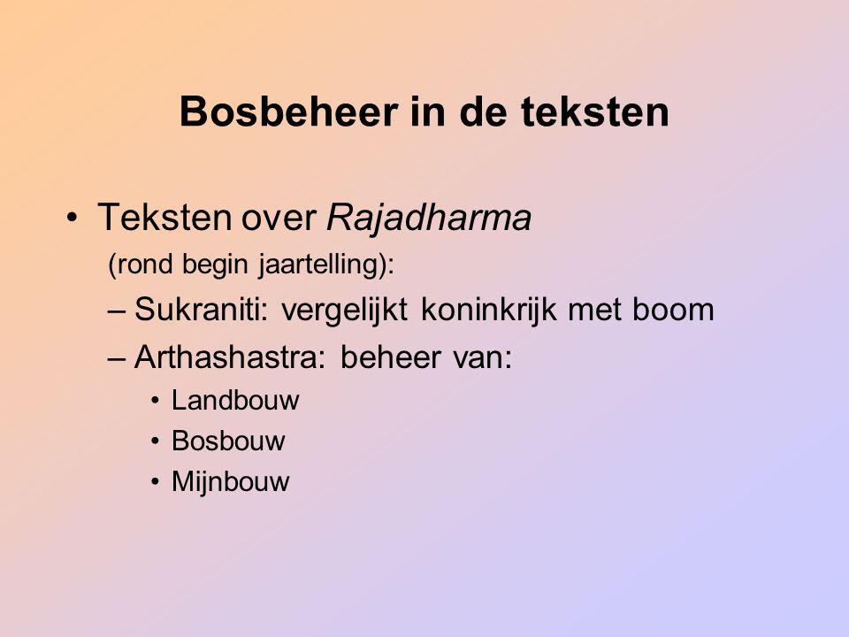 Bosbeheer in de teksten Teksten over Rajadharma (rond begin jaartelling): –Sukraniti: vergelijkt koninkrijk met boom –Arthashastra: beheer van: Landbo