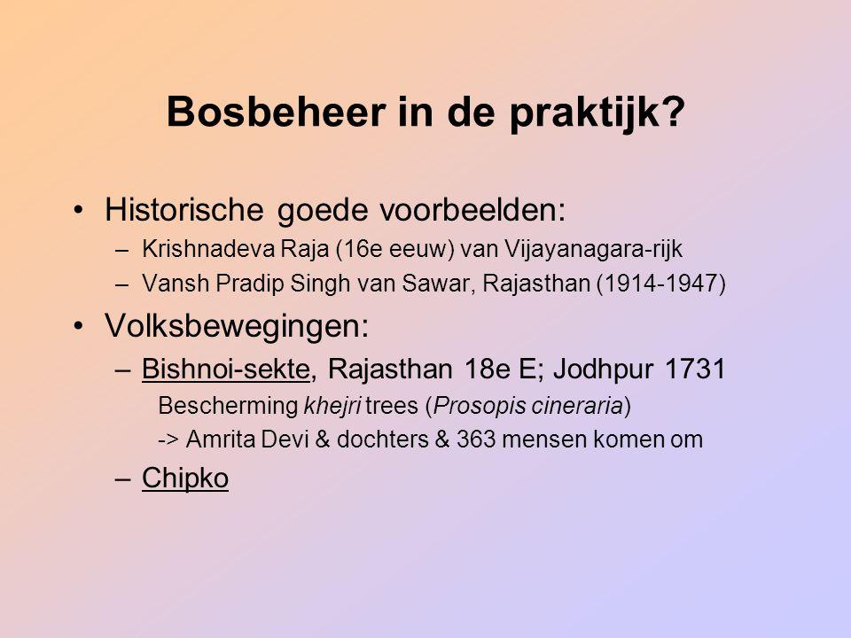 Bosbeheer in de praktijk? Historische goede voorbeelden: –Krishnadeva Raja (16e eeuw) van Vijayanagara-rijk –Vansh Pradip Singh van Sawar, Rajasthan (