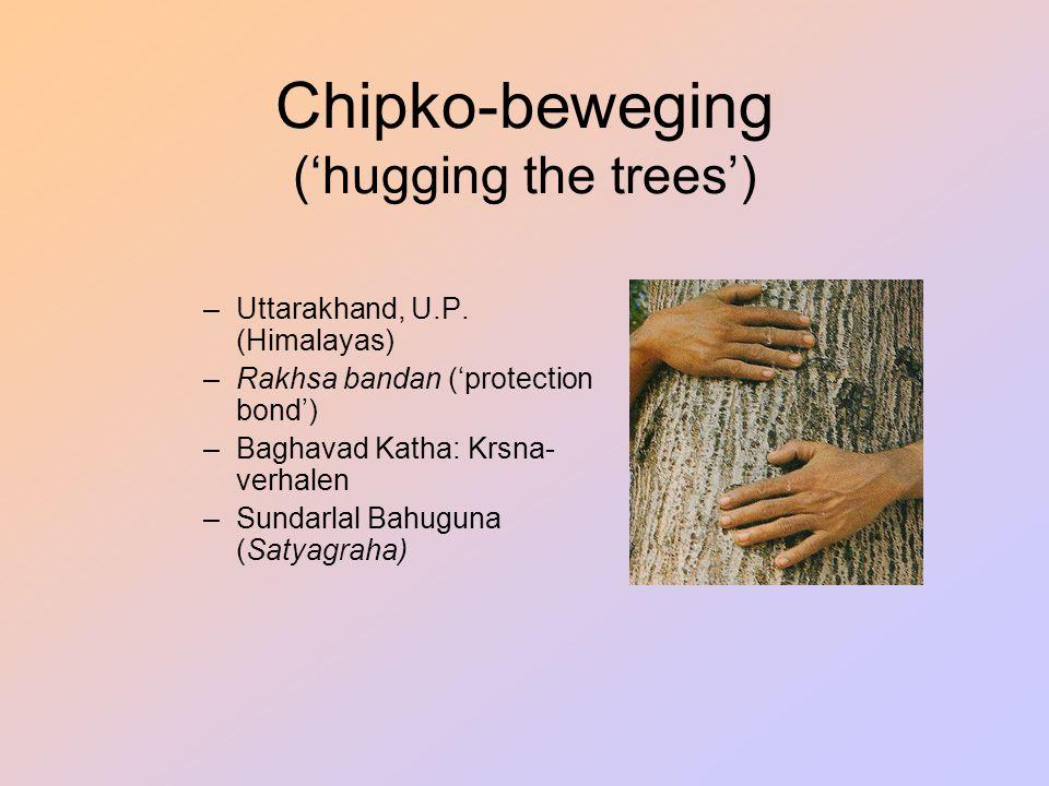 Chipko-beweging ('hugging the trees') –Uttarakhand, U.P. (Himalayas) –Rakhsa bandan ('protection bond') –Baghavad Katha: Krsna- verhalen –Sundarlal Ba