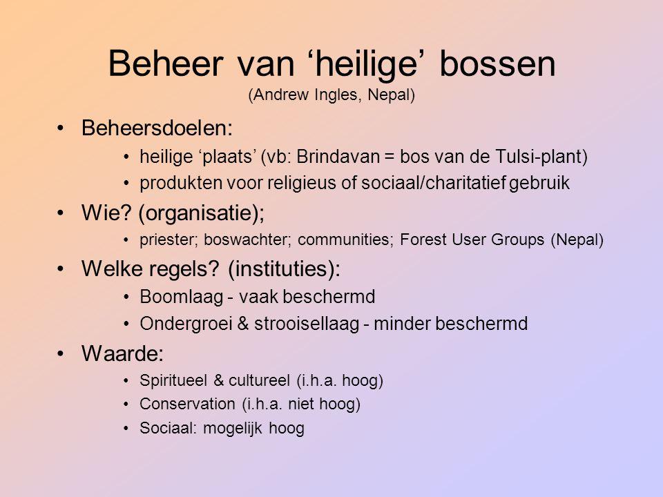 Beheer van 'heilige' bossen (Andrew Ingles, Nepal) Beheersdoelen: heilige 'plaats' (vb: Brindavan = bos van de Tulsi-plant) produkten voor religieus o