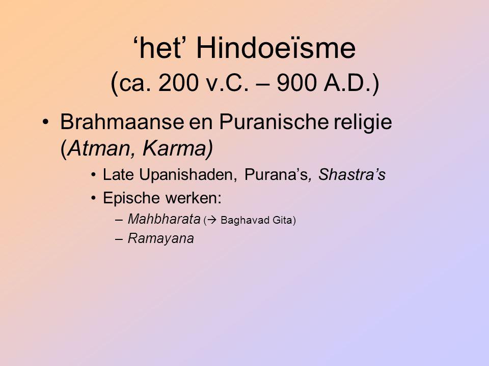 'het' Hindoeïsme ( ca. 200 v.C. – 900 A.D.) Brahmaanse en Puranische religie (Atman, Karma) Late Upanishaden, Purana's, Shastra's Epische werken: –Mah