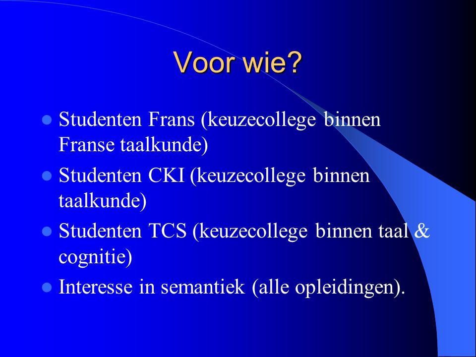 Voor wie? Studenten Frans (keuzecollege binnen Franse taalkunde) Studenten CKI (keuzecollege binnen taalkunde) Studenten TCS (keuzecollege binnen taal