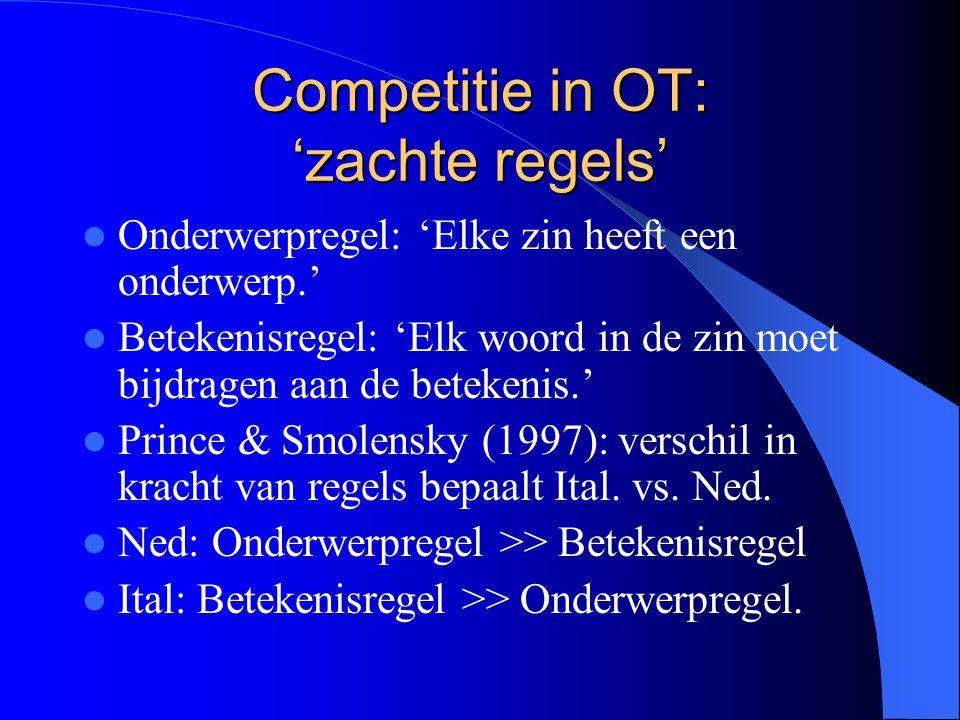 Competitie in OT: 'zachte regels' Onderwerpregel: 'Elke zin heeft een onderwerp.' Betekenisregel: 'Elk woord in de zin moet bijdragen aan de betekenis