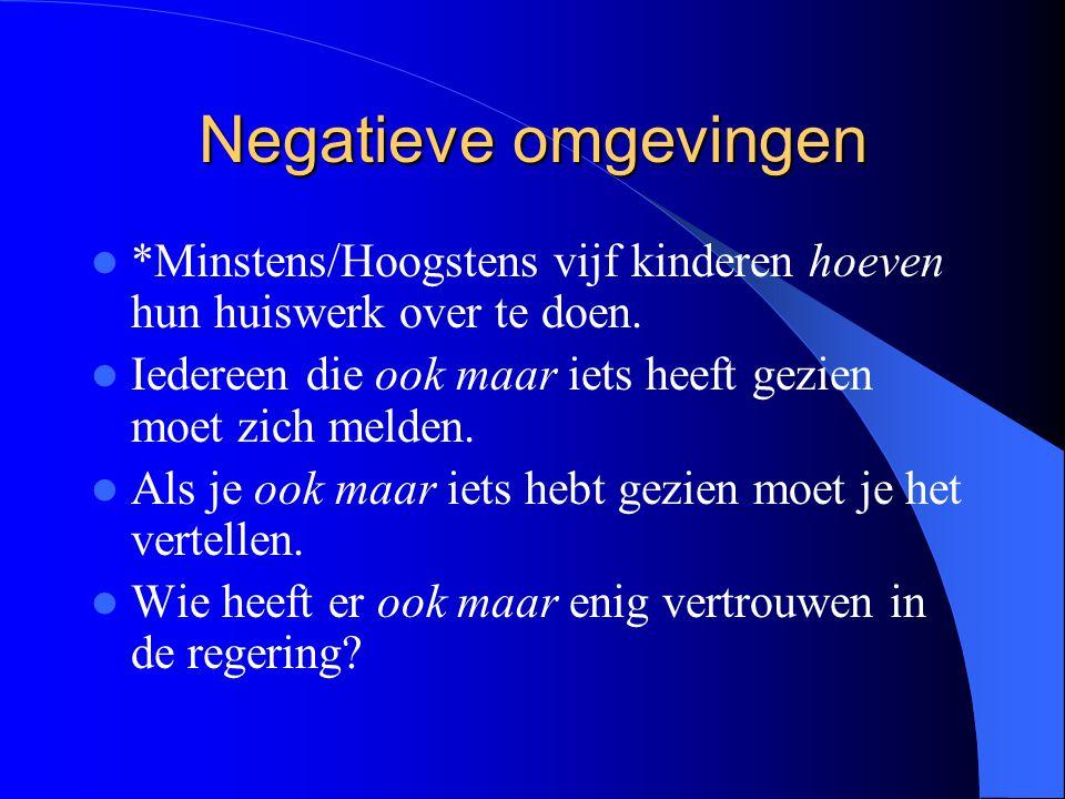 Negatieve omgevingen *Minstens/Hoogstens vijf kinderen hoeven hun huiswerk over te doen. Iedereen die ook maar iets heeft gezien moet zich melden. Als