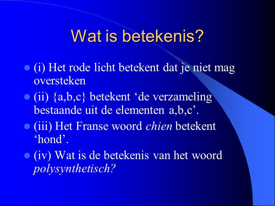 Wat is betekenis? (i) Het rode licht betekent dat je niet mag oversteken (ii) {a,b,c} betekent 'de verzameling bestaande uit de elementen a,b,c'. (iii