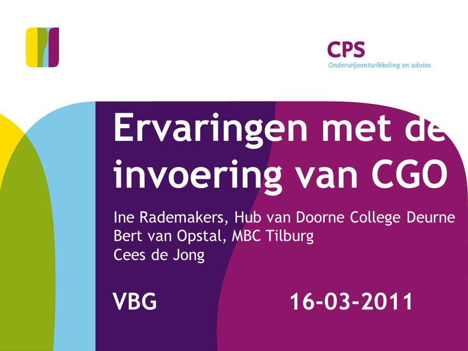 Ervaringen met de invoering van CGO VBG 16-03-2011 Ine Rademakers, Hub van Doorne College Deurne Bert van Opstal, MBC Tilburg Cees de Jong
