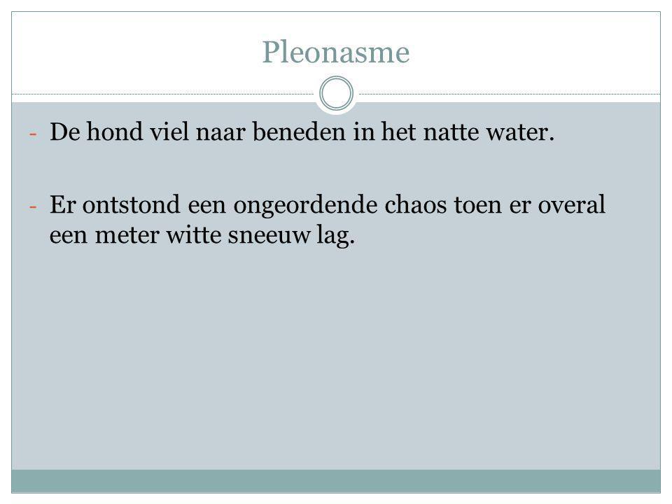 Pleonasme - De hond viel naar beneden in het natte water.