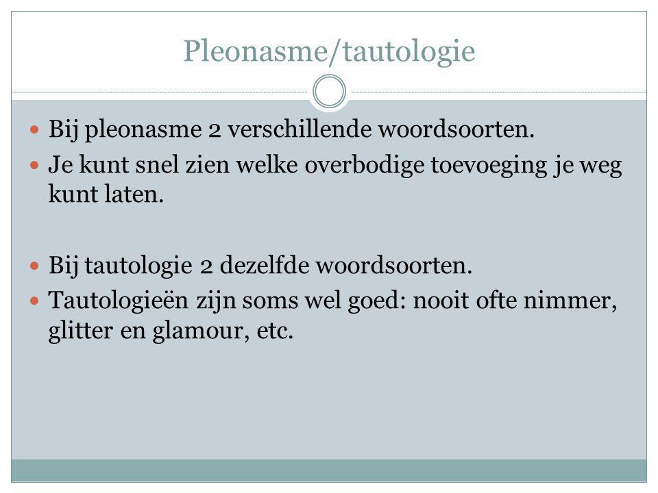 Pleonasme/tautologie Bij pleonasme 2 verschillende woordsoorten.