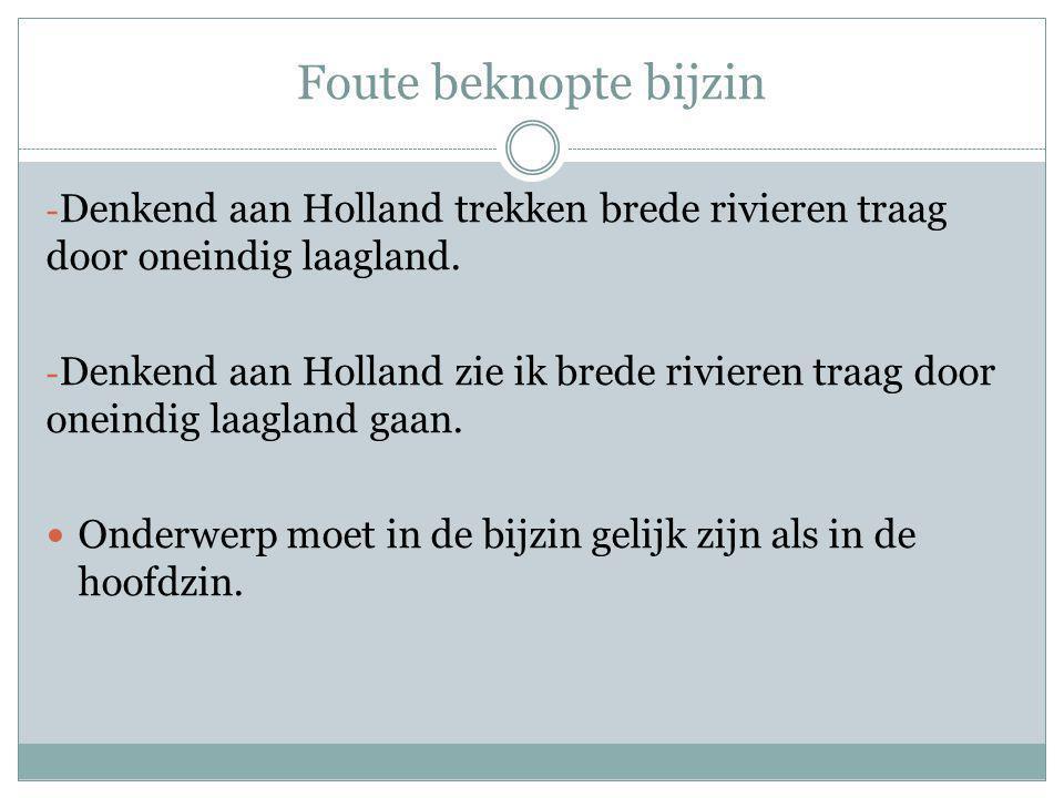 Foute beknopte bijzin - Denkend aan Holland trekken brede rivieren traag door oneindig laagland.