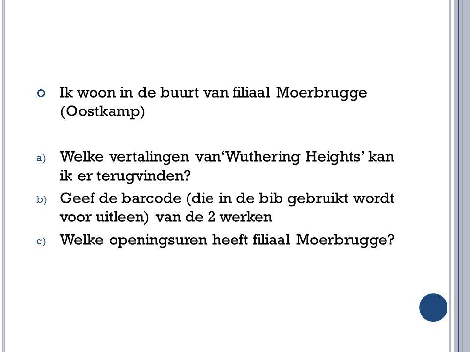 Ik woon in de buurt van filiaal Moerbrugge (Oostkamp) a) Welke vertalingen van'Wuthering Heights' kan ik er terugvinden? b) Geef de barcode (die in de