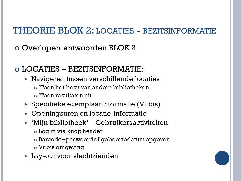 THEORIE BLOK 2: LOCATIES - BEZITSINFORMATIE Overlopen antwoorden BLOK 2 LOCATIES – BEZITSINFORMATIE: Navigeren tussen verschillende locaties 'Toon het