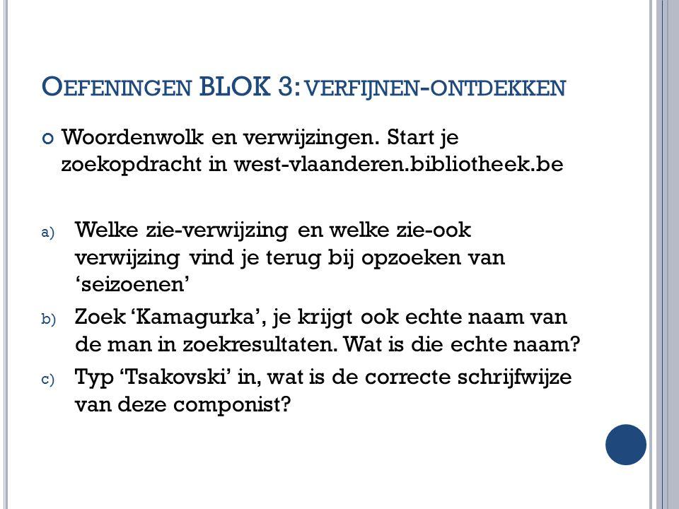 O EFENINGEN BLOK 3: VERFIJNEN - ONTDEKKEN Woordenwolk en verwijzingen. Start je zoekopdracht in west-vlaanderen.bibliotheek.be a) Welke zie-verwijzing