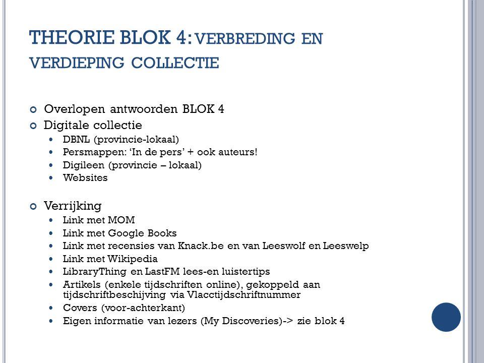 THEORIE BLOK 4: VERBREDING EN VERDIEPING COLLECTIE Overlopen antwoorden BLOK 4 Digitale collectie DBNL (provincie-lokaal) Persmappen: 'In de pers' + o