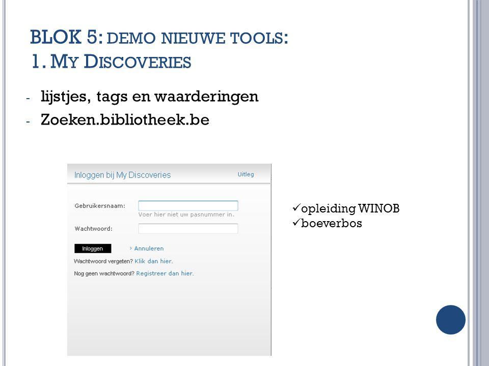 BLOK 5: DEMO NIEUWE TOOLS : 1. M Y D ISCOVERIES - lijstjes, tags en waarderingen - Zoeken.bibliotheek.be opleiding WINOB boeverbos