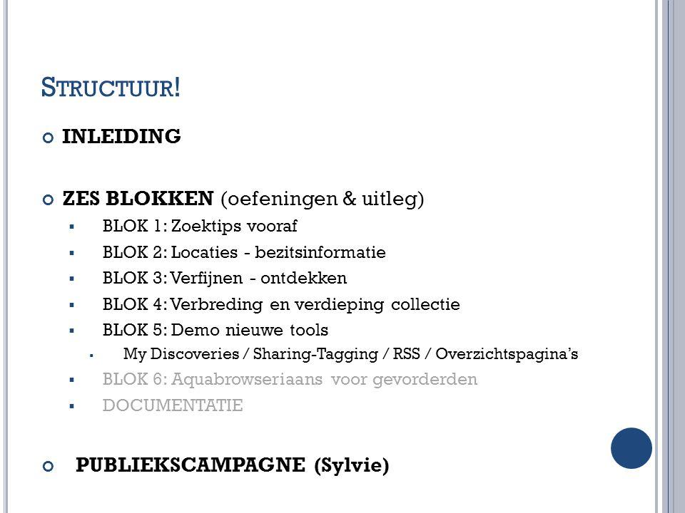 S TRUCTUUR ! INLEIDING ZES BLOKKEN (oefeningen & uitleg)  BLOK 1: Zoektips vooraf  BLOK 2: Locaties - bezitsinformatie  BLOK 3: Verfijnen - ontdekk