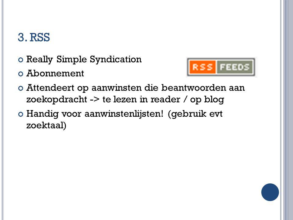 3. RSS Really Simple Syndication Abonnement Attendeert op aanwinsten die beantwoorden aan zoekopdracht -> te lezen in reader / op blog Handig voor aan