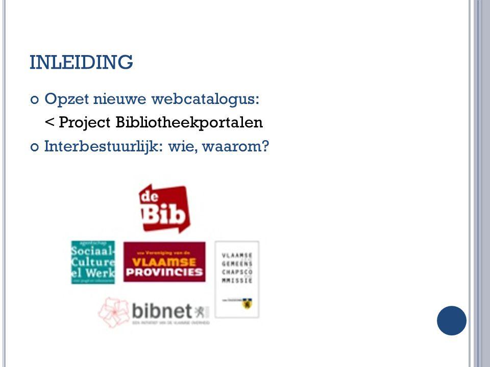 INLEIDING Opzet nieuwe webcatalogus: < Project Bibliotheekportalen Interbestuurlijk: wie, waarom?