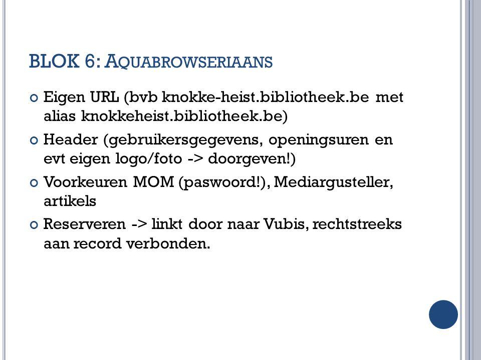 BLOK 6: A QUABROWSERIAANS Eigen URL (bvb knokke-heist.bibliotheek.be met alias knokkeheist.bibliotheek.be) Header (gebruikersgegevens, openingsuren en