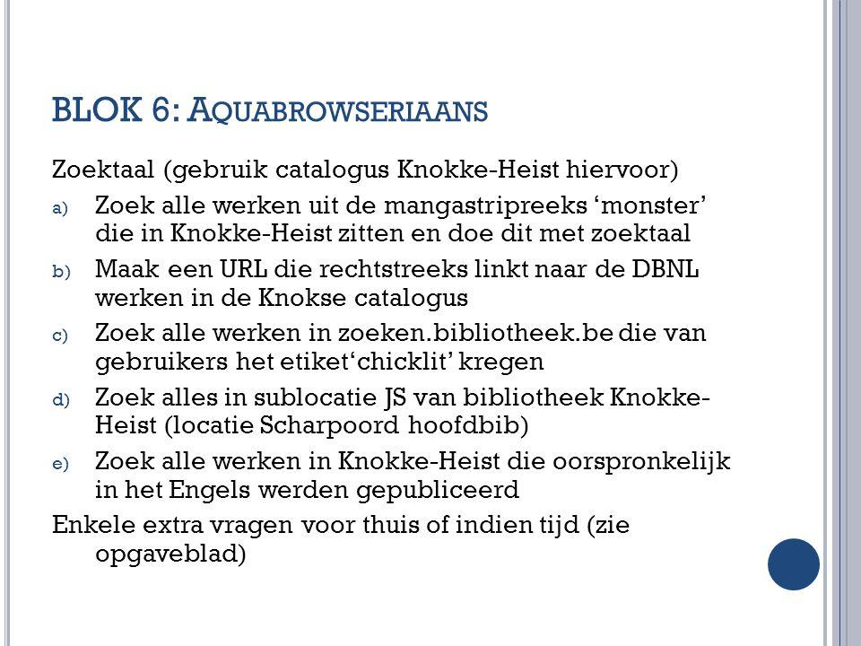 BLOK 6: A QUABROWSERIAANS Zoektaal (gebruik catalogus Knokke-Heist hiervoor) a) Zoek alle werken uit de mangastripreeks 'monster' die in Knokke-Heist