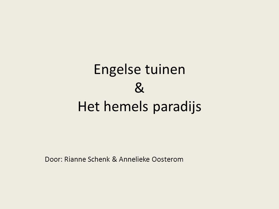 Engelse tuinen & Het hemels paradijs Door: Rianne Schenk & Annelieke Oosterom