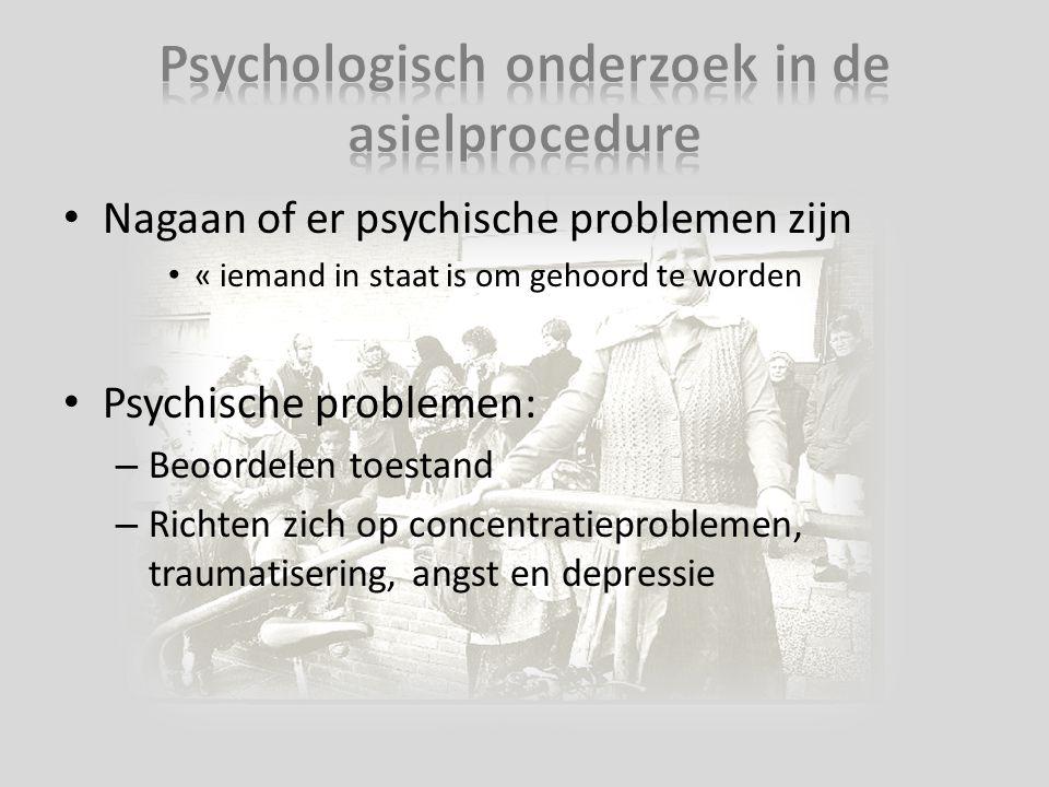 Nagaan of er psychische problemen zijn « iemand in staat is om gehoord te worden Psychische problemen: – Beoordelen toestand – Richten zich op concent