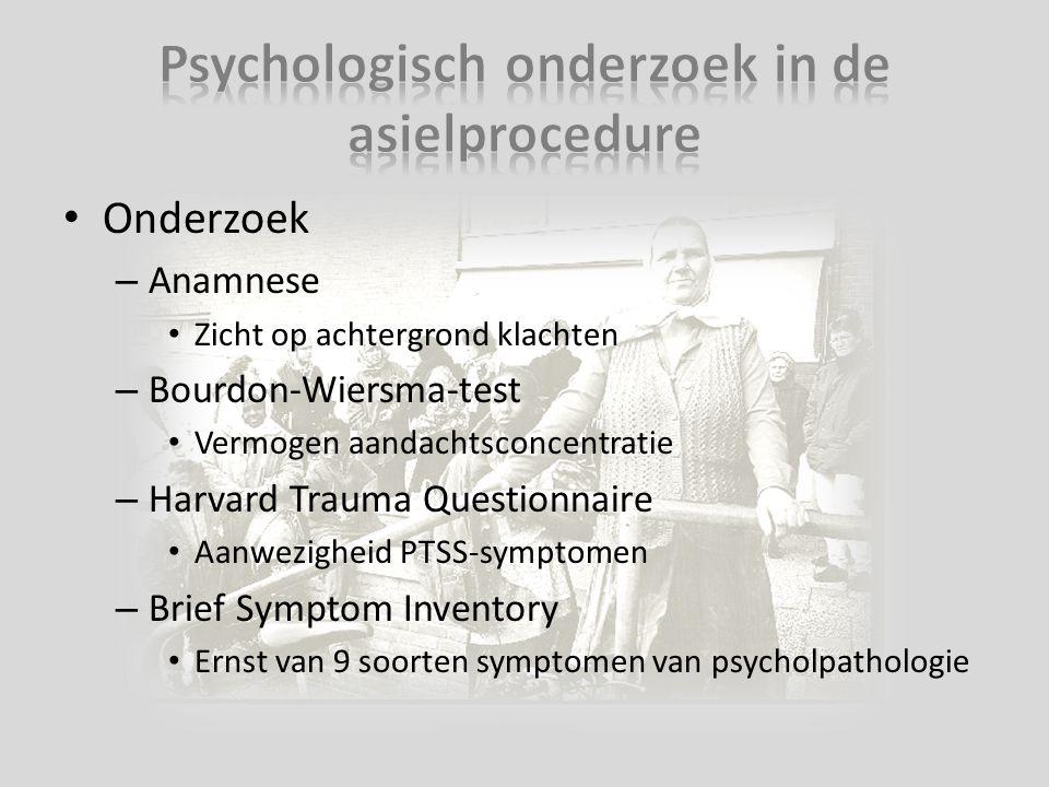 Onderzoek – Anamnese Zicht op achtergrond klachten – Bourdon-Wiersma-test Vermogen aandachtsconcentratie – Harvard Trauma Questionnaire Aanwezigheid P