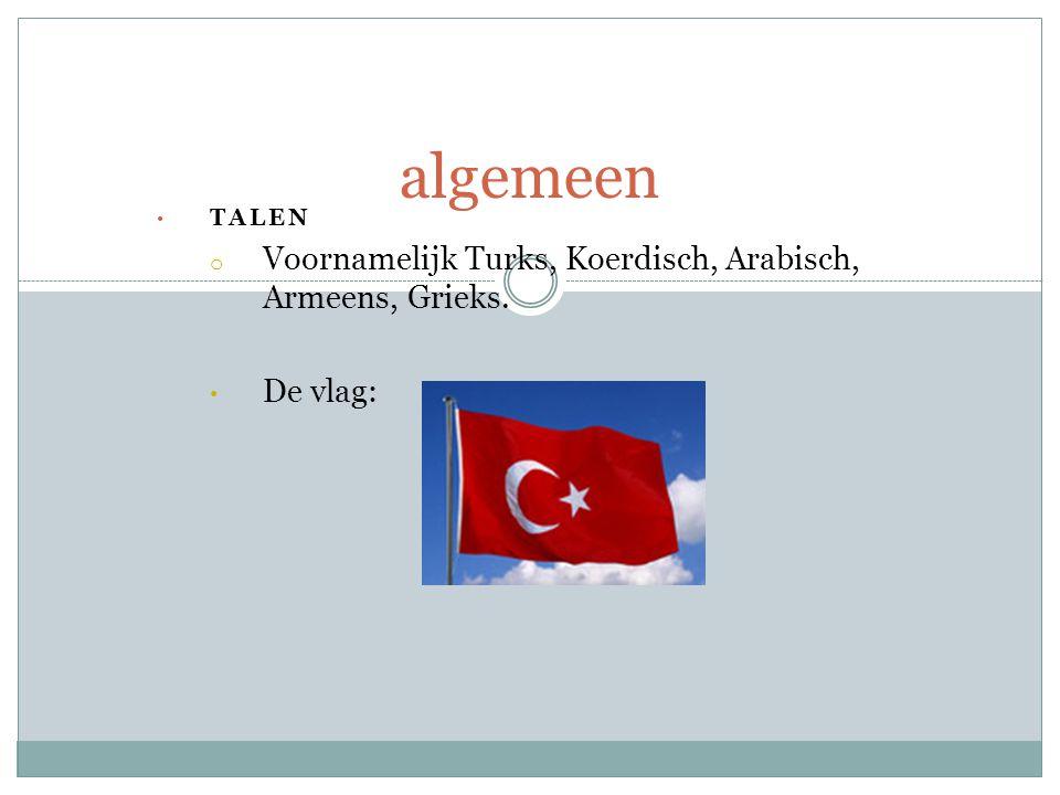 TALEN o Voornamelijk Turks, Koerdisch, Arabisch, Armeens, Grieks. De vlag: algemeen