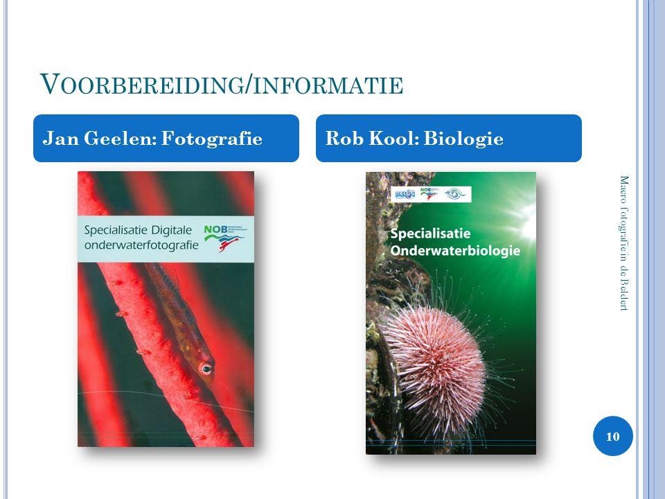 V OORBEREIDING / INFORMATIE Jan Geelen: FotografieRob Kool: Biologie Macro fotografie in de Beldert 10