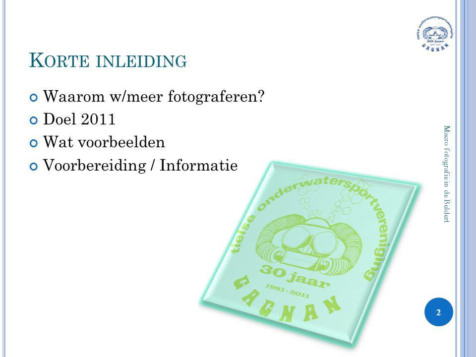 K ORTE INLEIDING Waarom w/meer fotograferen? Doel 2011 Wat voorbeelden Voorbereiding / Informatie 2 Macro fotografie in de Beldert