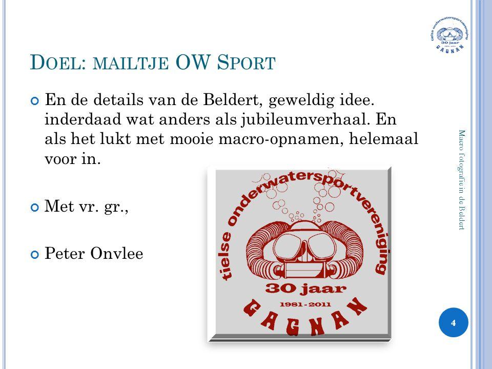 D OEL : MAILTJE OW S PORT En de details van de Beldert, geweldig idee. inderdaad wat anders als jubileumverhaal. En als het lukt met mooie macro-opnam