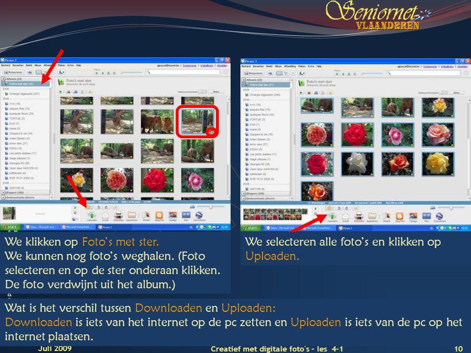 Deze presentatie mag noch geheel, noch gedeeltelijk worden gebruikt of gekopieerd zonder de schriftelijke toestemming van Seniornet Vlaanderen VZW 10 Creatief met digitale foto s – les 4-1 Juli 2009 We klikken op Foto's met ster.