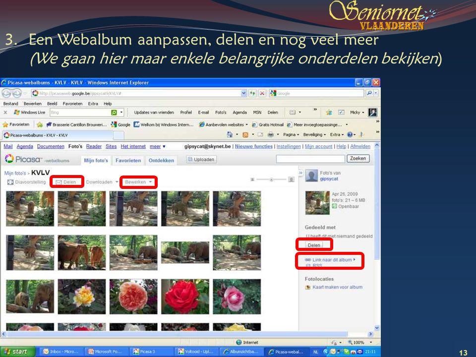 Deze presentatie mag noch geheel, noch gedeeltelijk worden gebruikt of gekopieerd zonder de schriftelijke toestemming van Seniornet Vlaanderen VZW 13 Creatief met digitale foto s – les 4-1 Juli 2009 3.Een Webalbum aanpassen, delen en nog veel meer (We gaan hier maar enkele belangrijke onderdelen bekijken)