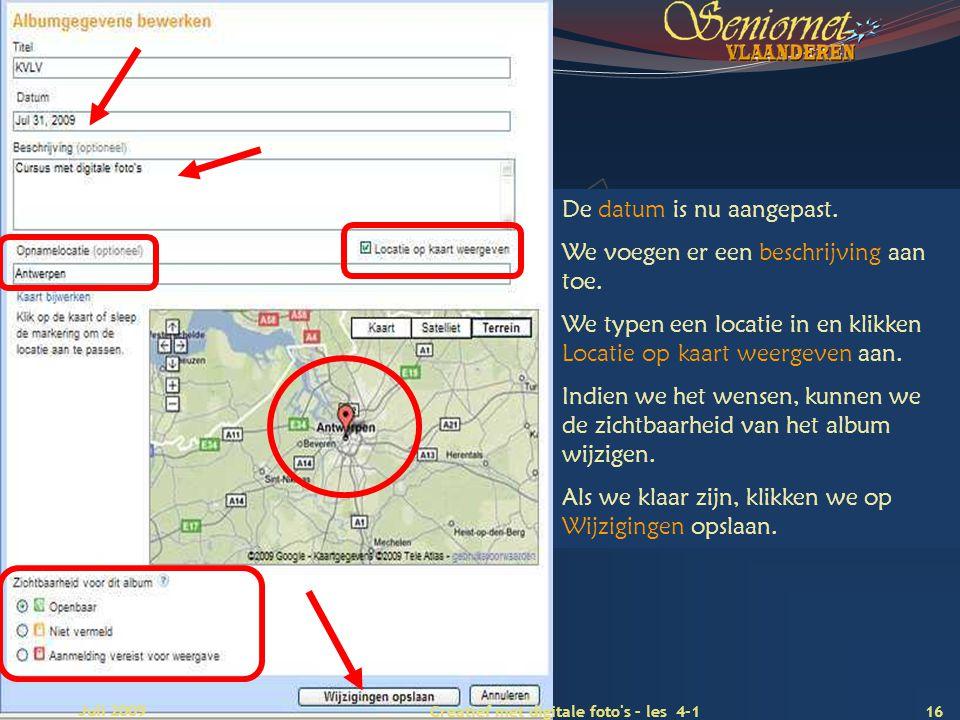Deze presentatie mag noch geheel, noch gedeeltelijk worden gebruikt of gekopieerd zonder de schriftelijke toestemming van Seniornet Vlaanderen VZW 16 Creatief met digitale foto s – les 4-1 Juli 2009 De datum is nu aangepast.