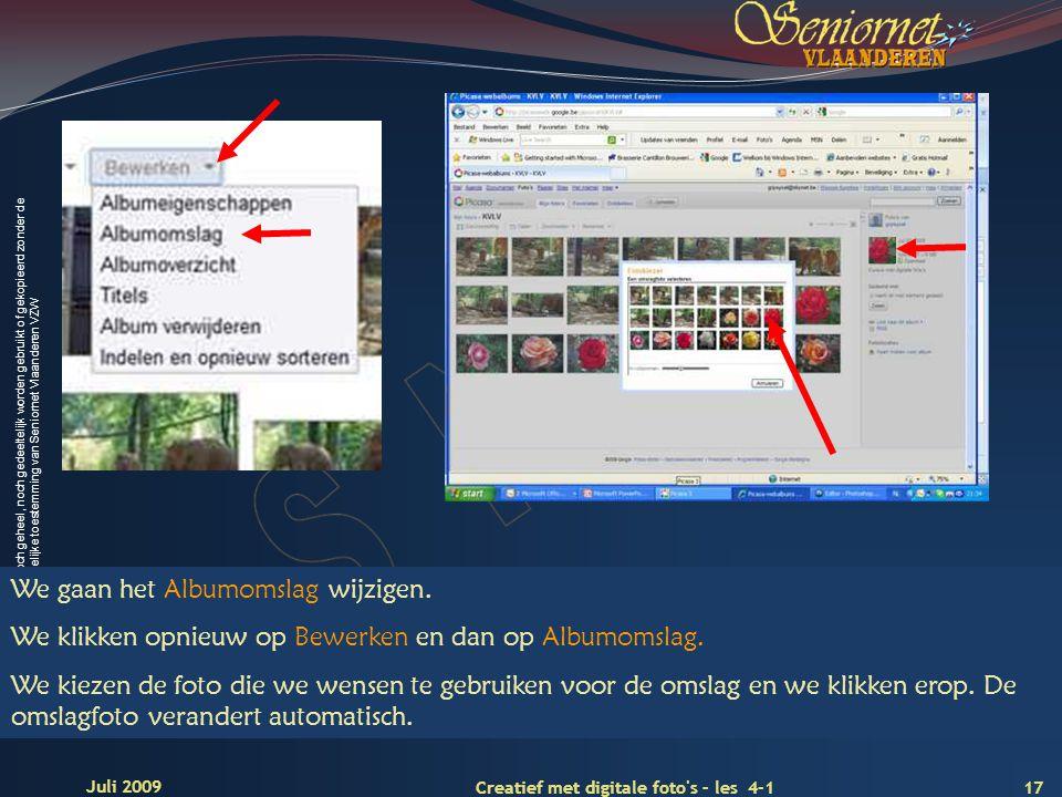 Deze presentatie mag noch geheel, noch gedeeltelijk worden gebruikt of gekopieerd zonder de schriftelijke toestemming van Seniornet Vlaanderen VZW 17 Creatief met digitale foto s – les 4-1 Juli 2009 We gaan het Albumomslag wijzigen.