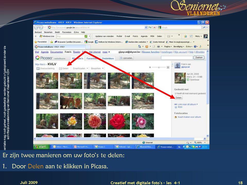 Deze presentatie mag noch geheel, noch gedeeltelijk worden gebruikt of gekopieerd zonder de schriftelijke toestemming van Seniornet Vlaanderen VZW 18 Creatief met digitale foto s – les 4-1 Juli 2009 Er zijn twee manieren om uw foto's te delen: 1.Door Delen aan te klikken in Picasa.