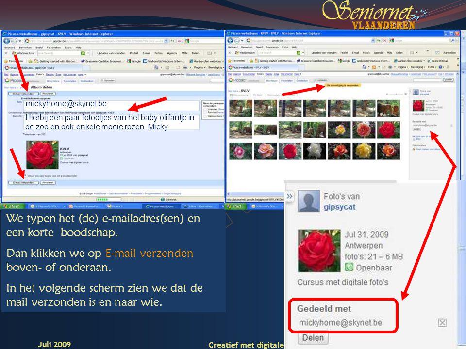 Deze presentatie mag noch geheel, noch gedeeltelijk worden gebruikt of gekopieerd zonder de schriftelijke toestemming van Seniornet Vlaanderen VZW 19 Creatief met digitale foto s – les 4-1 Juli 2009 We typen het (de) e-mailadres(sen) en een korte boodschap.