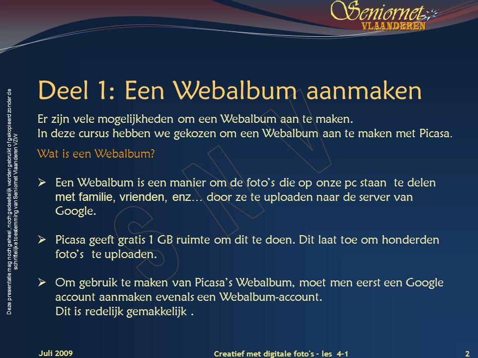 Deze presentatie mag noch geheel, noch gedeeltelijk worden gebruikt of gekopieerd zonder de schriftelijke toestemming van Seniornet Vlaanderen VZW 2 Creatief met digitale foto s – les 4-1 Juli 2009 Deel 1: Een Webalbum aanmaken Wat is een Webalbum.
