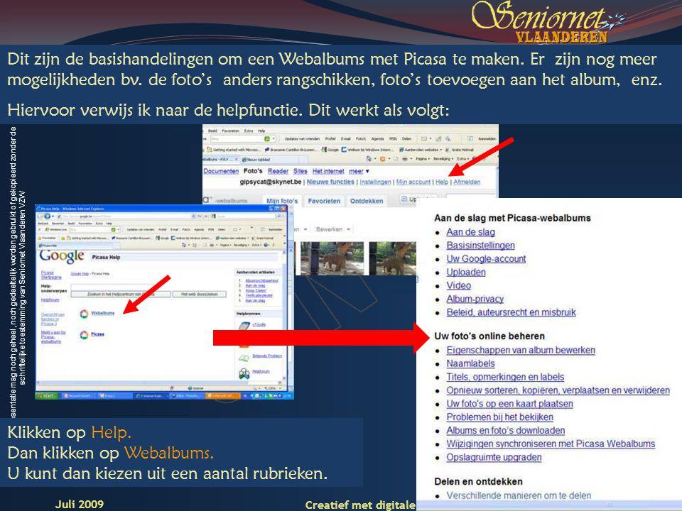 Deze presentatie mag noch geheel, noch gedeeltelijk worden gebruikt of gekopieerd zonder de schriftelijke toestemming van Seniornet Vlaanderen VZW 22 Creatief met digitale foto s – les 4-1 Juli 2009 Dit zijn de basishandelingen om een Webalbums met Picasa te maken.