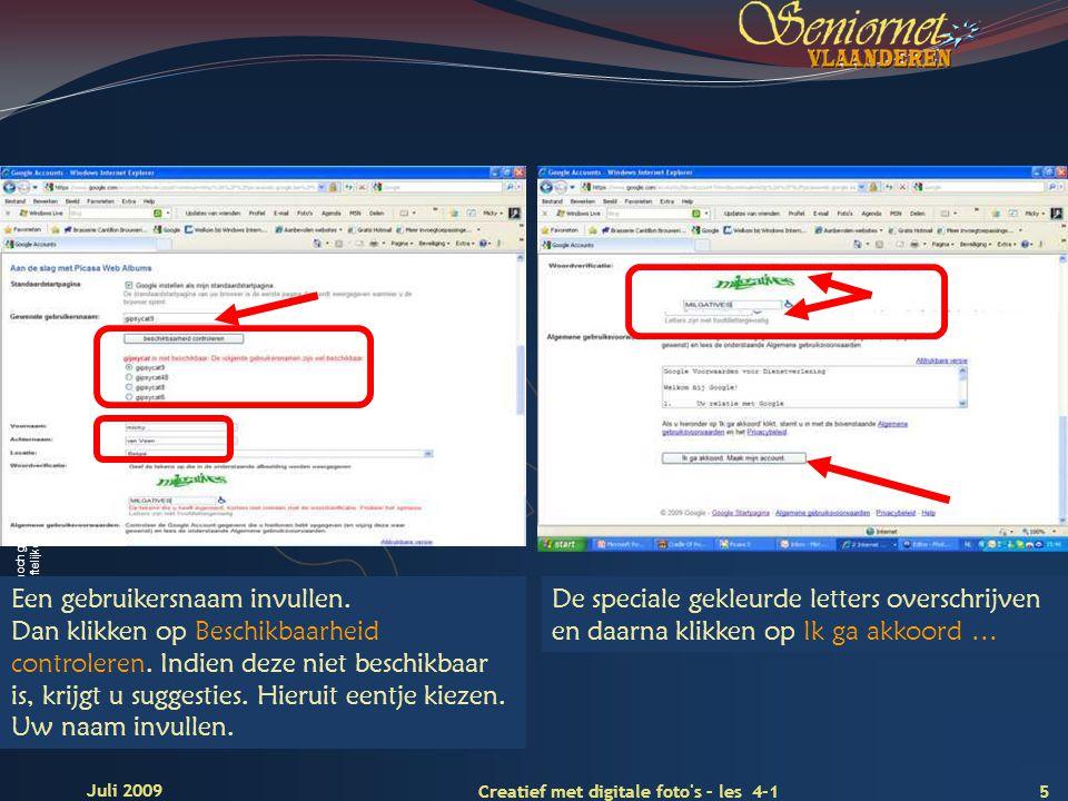 Deze presentatie mag noch geheel, noch gedeeltelijk worden gebruikt of gekopieerd zonder de schriftelijke toestemming van Seniornet Vlaanderen VZW 5 Juli 2009 Creatief met digitale foto s – les 4-1 Een gebruikersnaam invullen.