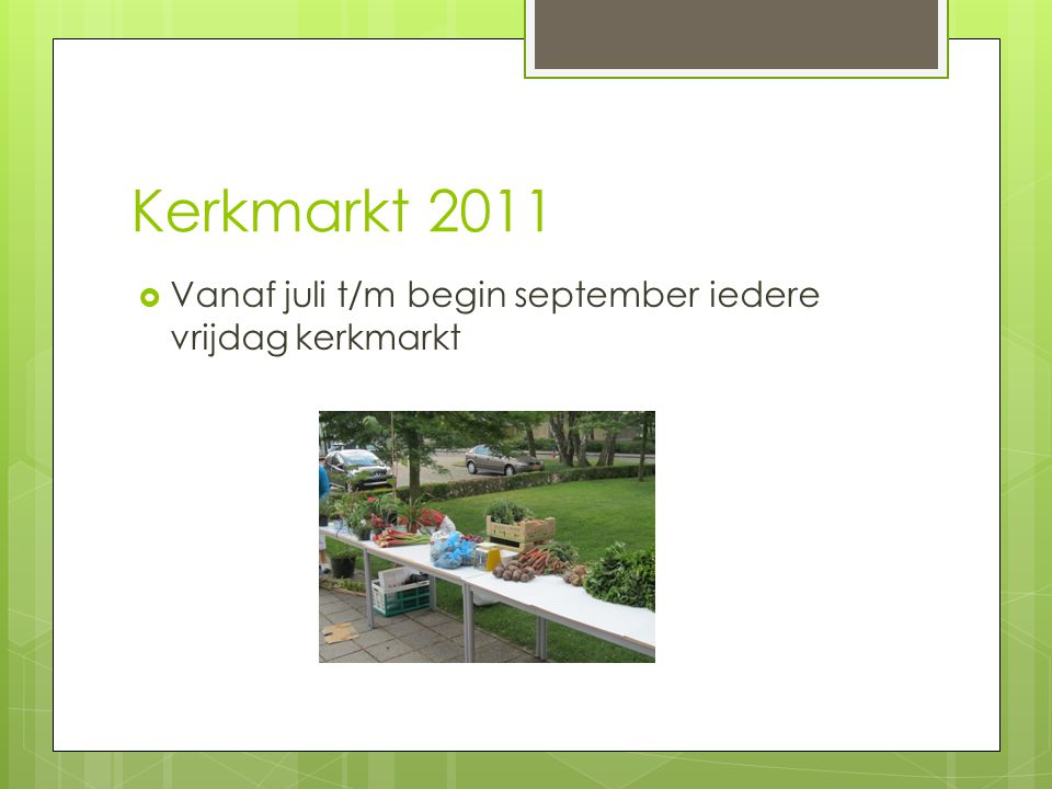 Kerkmarkt 2011  Vanaf juli t/m begin september iedere vrijdag kerkmarkt