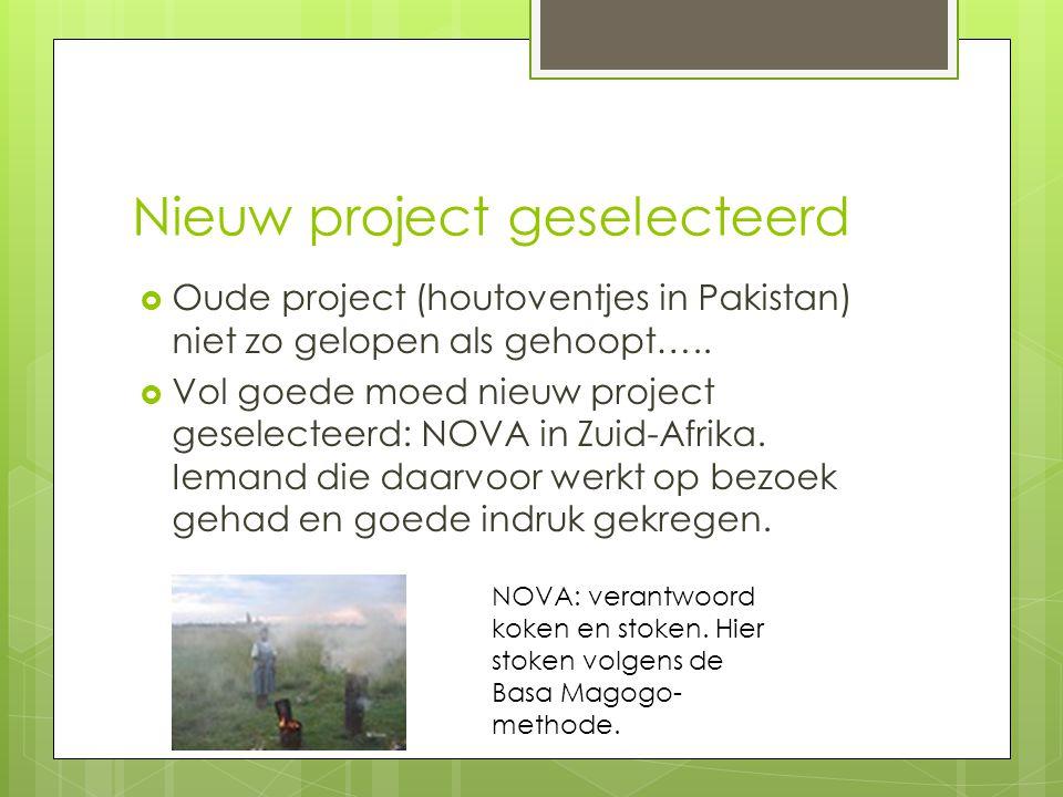 Nieuw project geselecteerd  Oude project (houtoventjes in Pakistan) niet zo gelopen als gehoopt…..  Vol goede moed nieuw project geselecteerd: NOVA