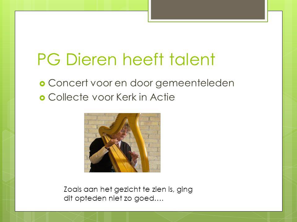 PG Dieren heeft talent  Concert voor en door gemeenteleden  Collecte voor Kerk in Actie Zoals aan het gezicht te zien is, ging dit opteden niet zo g